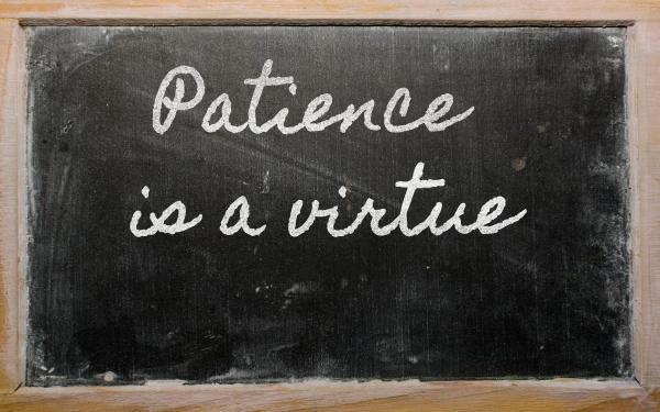 patence is a virtue